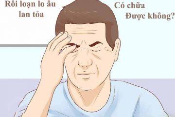 Rối loạn lo âu lan tỏa có chữa được không?