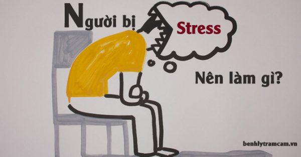 Người bị stress nên làm gì