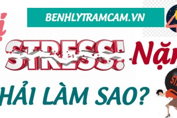 Bị stress nặng phải làm sao?