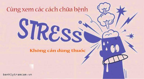 Cùng xem các cách chữa bệnh stress không cần dùng thuốc