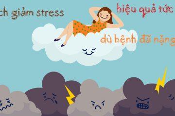 Cách giảm stress tức thì dù bệnh đã nặng